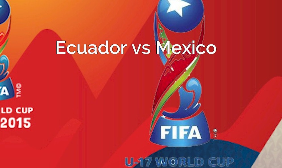 Ecuador vs Mexico 2015 Score En Vivo Ignites Copa Mundial U17