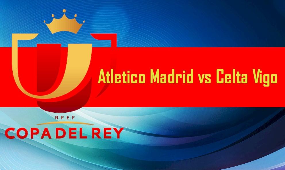 Copa Del Rey 2016 Results En Vivo: Atlético Madrid vs Celta Vigo Score