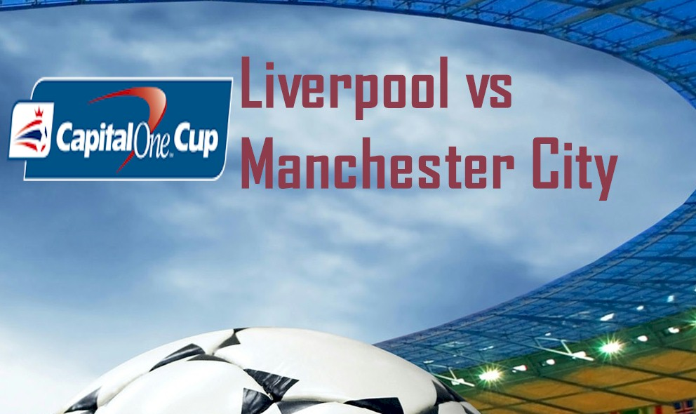 Liverpool vs Manchester City 2016 Score Ignites Capital One Cup Final