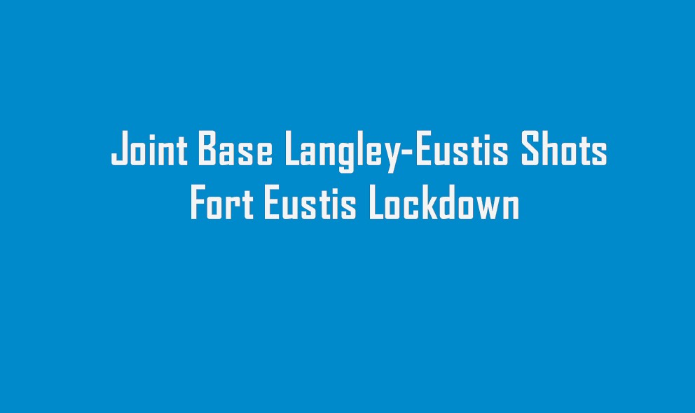 Joint Base Langley-Eustis Shooting 2016 Today: Fort Eustis Lockdown
