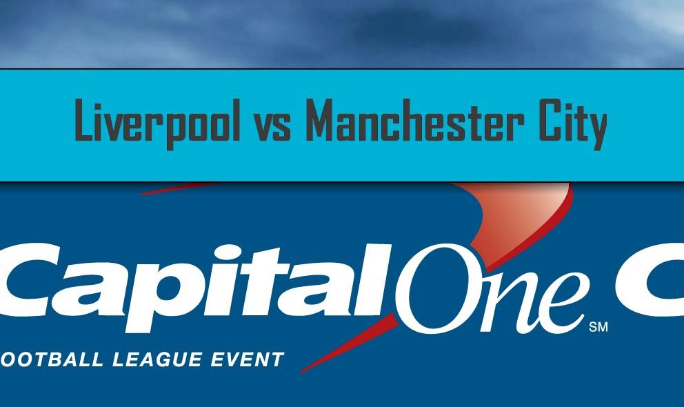 Liverpool vs Manchester City 2016 Score Reveals Capital One Cup Winner, Final