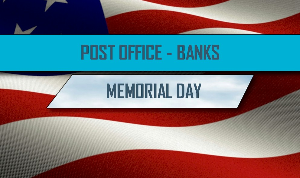 Memorial Day Post Office Not Open, Banks Closed, No Mail Delivery