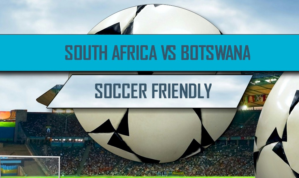 South Africa vs Botswana 2016 Score Heats Up Soccer Friendly