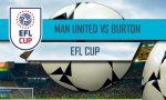 Manchester United vs Burton Albion Score: Carabao Cup