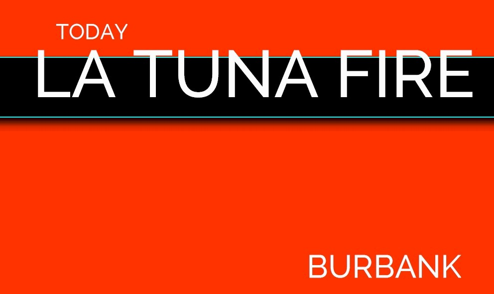 La Tuna Fire Glendale Fire Burbank Fire Tujunga Update Today