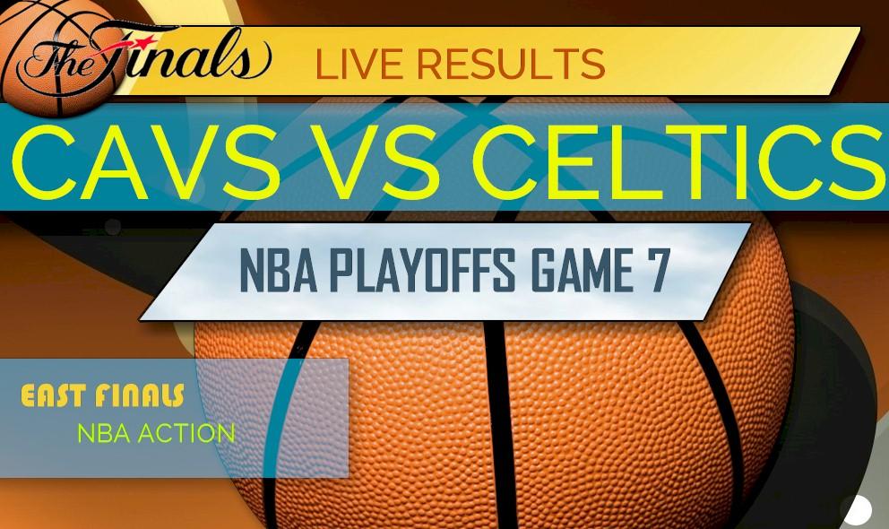 Cavs vs Celtics Score Game 7: NBA Playoffs East Finals Winner