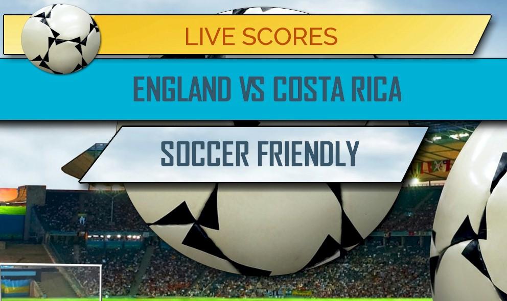 England vs Costa Rica En Vivo Score: Soccer Friendly Game ...
