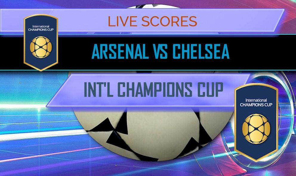 Arsenal vs Chelsea Score: International Champions Cup