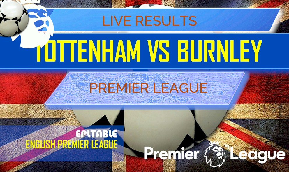 Tottenham Hotspur vs Burnley Score EPL Table Results Today